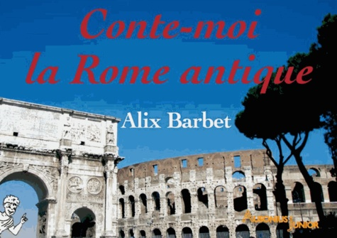 Alix Barbet - Conte-moi la Rome antique.