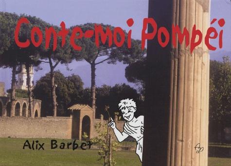 Alix Barbet - Conte-moi Pompéi.