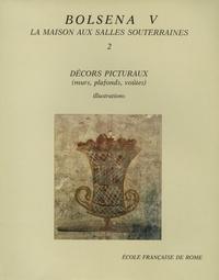 Alix Barbet - Fouilles de l'Ecole française de Rome à Bolsena (Poggio Moscini) en 2 volumes - Tome 5, La maison aux salles souterraines 2, Décors picturaux (murs, plafonds, voûtes).