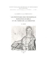 Alix Barbet - Les peintures des nécropoles romaines d'Abila et du nord de la Jordanie - Tome 2, Album.
