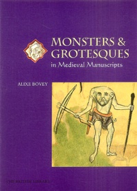 Alix Bovey - Monsters and Grotesques in Medieval Manuscripts.