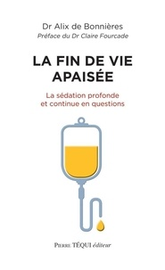 Alix de Bonnières - La fin de vie apaisée - La sédation profonde et continue en questions.