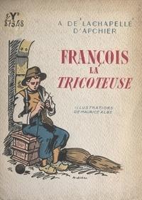 Alix de Lachapelle d'Apchier et Maurice Albe - François la tricoteuse.