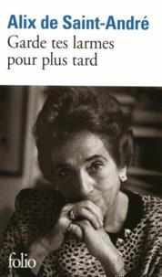 Alix de Saint-André - Garde tes larmes pour plus tard.