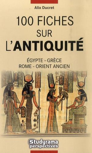Alix Ducret - 100 fiches sur l'Antiquité.