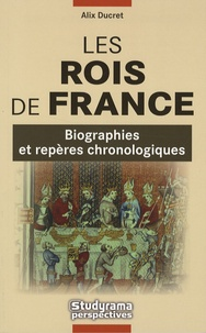 Alix Ducret - Les Rois de France - Biographies et repères chronologiques.