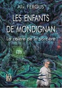 Alix Fergus - Les enfants de Mondignan Tome 1 : La colère de la sorcière.