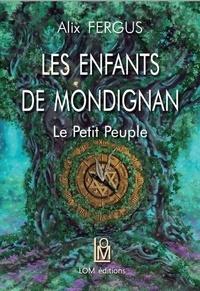 Alix Fergus - Les enfants de Mondignan Tome 2 : Le Petit Peuple.
