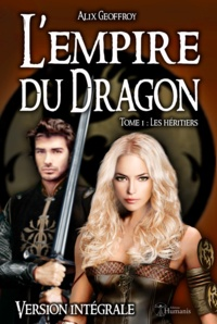 Alix Geoffroy - L'empire du dragon - tome 1 - les heritiers (version integrale).