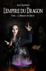 Alix Geoffroy - L'empire du dragon - tome 3 - la marque des dieux.