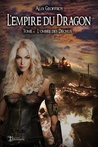 Alix Geoffroy - L'empire du dragon - tome 4 - l'ombre des dechus.