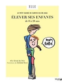 Alix Girod de l'Ain - Le petit guide de survie du Dr Aga - Elever ses enfants de 0 à 28 ans.
