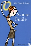 Alix Girod de l'Ain - Sainte Futile.