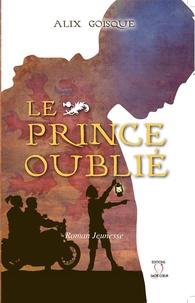 Alix Goisque - Le Prince oublié Tome 1 : Insurrection pour la couronne.