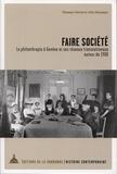 Alix Heiniger et Thomas David - Faire société - La philanthropie à Genève et ses réseaux transationaux autour de 1900.