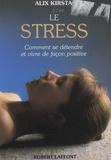 Alix Kirsta - Le stress - Comment se détendre et vivre de façon positive.