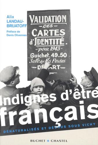 Alix Landau-Brijatoff - Indignes d'être français - Dénaturalisés et déchus sous Vichy.