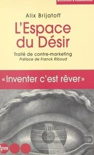 Alix Landau-Brijatoff - L'ESPACE DU DESIR. - Traité de contre-marketing.