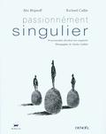 Alix Landau-Brijatoff et Richard Caillat - Passionnément singulier - 38 personnalités dévoilent leur singularité.