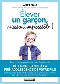 Alix Leduc - Elever un garçon : mission possible !.
