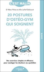 Alix Lefief-Delcourt et Marc Pérez - 20 postures d'ostéo-gym qui soignent - Des exercices simples et efficaces pour soulager les douleurs au quotidien.