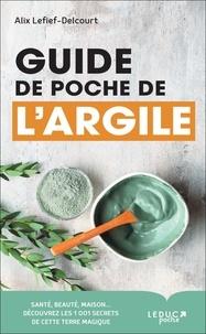 Alix Lefief-Delcourt - Guide de poche de l'argile.