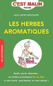 Alix Lefief-Delcourt - Les herbes aromatiques c'est malin.
