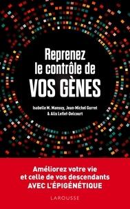 Alix Lefief-Delcourt et Isabelle Mansuy - Reprenez le contrôle de vos gènes - Améliorez votre vie et celles de vos descendants avec l'épigénétique.