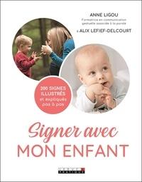 Alix Lefief-Delcourt et Anne Ligou - Signer avec mon enfant.