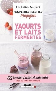 Alix Lefief-Delcourt - Yaourts et laits fermentés.