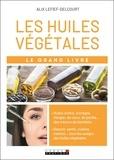 Alix Lelief-Delcourt - Le grand livre des huiles végétales.