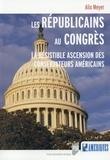Alix Meyer - Les Républicains au Congrès - La résistible ascension des conservateurs américains.