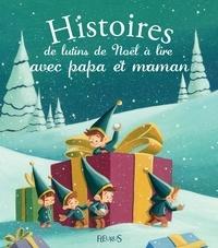 Alix Minime et Mélanie Desplanches - Histoires de lutins de Noël à lire avec papa et maman.