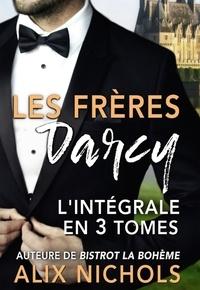Alix Nichols - Les Frères Darcy - L'intégrale de la trilogie.