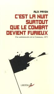 Alix Payen - C'est la nuit surtout que le combat devient furieux - Une ambulancière de la commune de Paris en 1871.