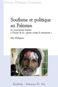 """Alix Philippon - Soufisme et politique au Pakistan - Le mouvement barelwi à l'heure de la """"guerre contre le terrorisme""""."""