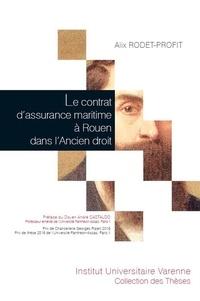 Alix Rodet-Profit - Le contrat d'assurance maritime à Rouen dans l'ancien droit.