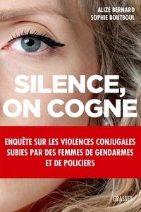 Alizé Bernard et Sophie Boutboul - Silence, on cogne - Enquête sur les violences conjugales subies par des femmes de gendarmes et de policiers.