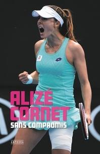 Alizé Cornet - Sans compromis.