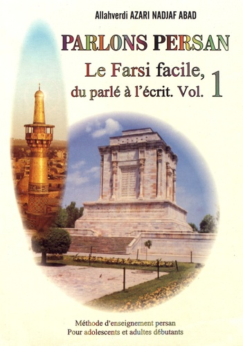 Allahverdi Azari Nadjaf Abad - Parlons persan - Volume 1, Le Farsi facile, du parlé à l'écrit.