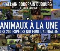 Allain Bougrain Dubourg - Animaux à la Une - Les 200 espèces qui font l'actualité.