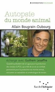 Allain Bougrain Dubourg - Autopsie du monde animal.