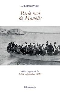 Allain Glykos - Parle-moi de Manolis - Suivi de Chio, septembre 2015.