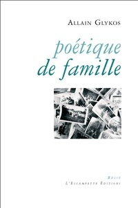 Allain Glykos - Poétique de famille.