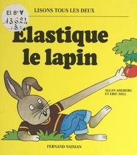 Allan Ahlberg et Eric Hill - Élastique le lapin.