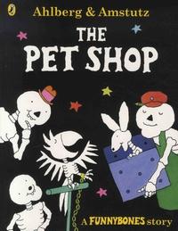 Allan Ahlberg et André Amstutz - Funnybones  : The Pet Shop.