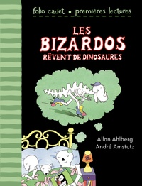 Allan Ahlberg et André Amstutz - Les Bizardos rêvent de dinosaures.