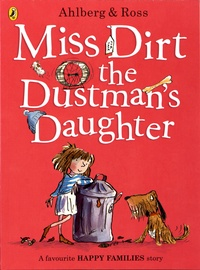 Allan Ahlberg et Tony Ross - Miss Dirt the Dustman's Daughter.