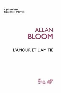 Allan Bloom - L'amour et l'amitié.