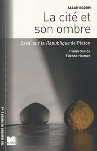 Allan Bloom - La cité et son ombre - Essai sur la République de Platon.